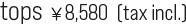 tops ¥8,580  (tax incl.)