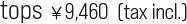 tops ¥9,460  (tax incl.)