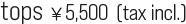 tops ¥5,500  (tax incl.)