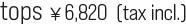 tops ¥6,820  (tax incl.)